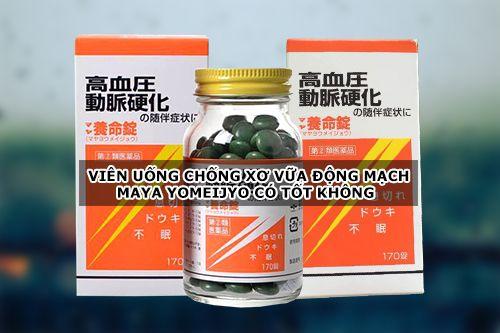 Viên uống chống xơ vữa động mạch Maya Yomeijyo có tốt không?